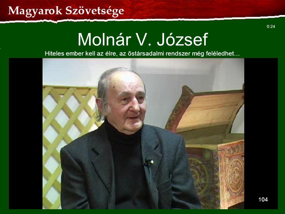 104 Molnár V. József Hiteles ember kell az élre, az őstársadalmi rendszer még feléledhet… 0:24