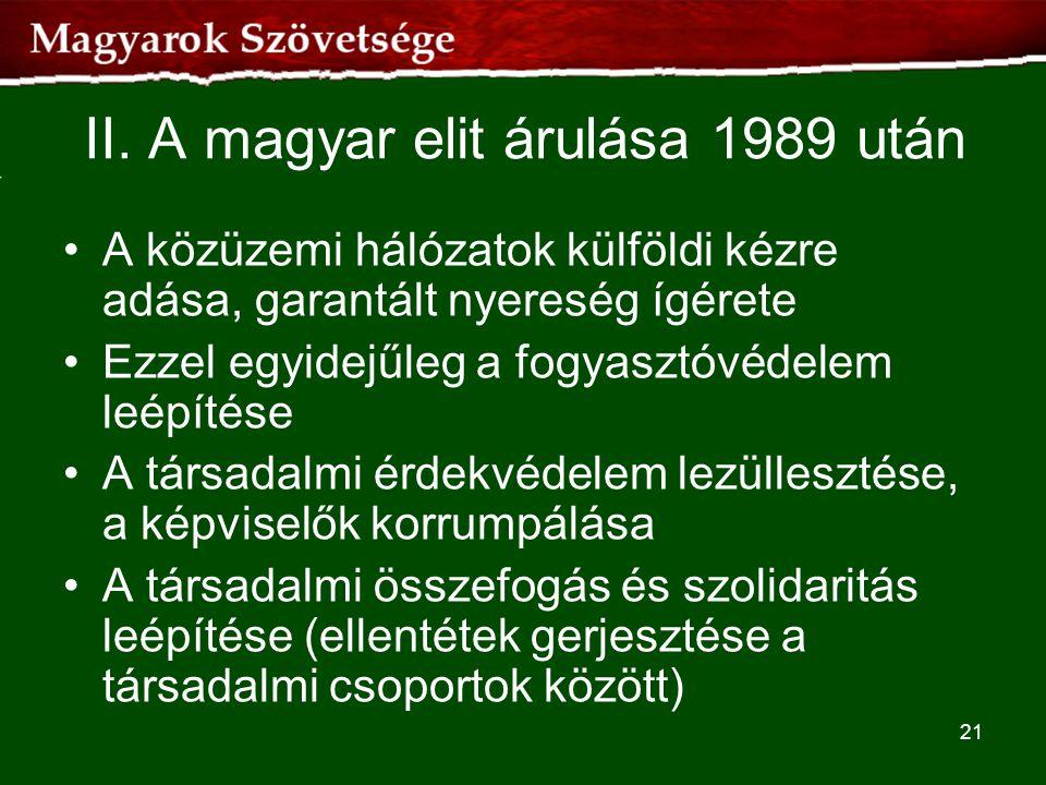 II. A magyar elit árulása 1989 után •A közüzemi hálózatok külföldi kézre adása, garantált nyereség ígérete •Ezzel egyidejűleg a fogyasztóvédelem leépí