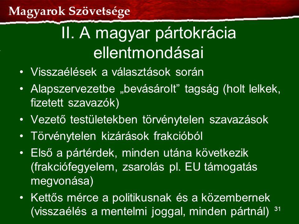 """II. A magyar pártokrácia ellentmondásai •Visszaélések a választások során •Alapszervezetbe """"bevásárolt"""" tagság (holt lelkek, fizetett szavazók) •Vezet"""