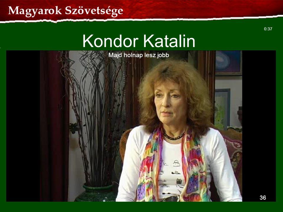 36 Kondor Katalin Majd holnap lesz jobb 0:37