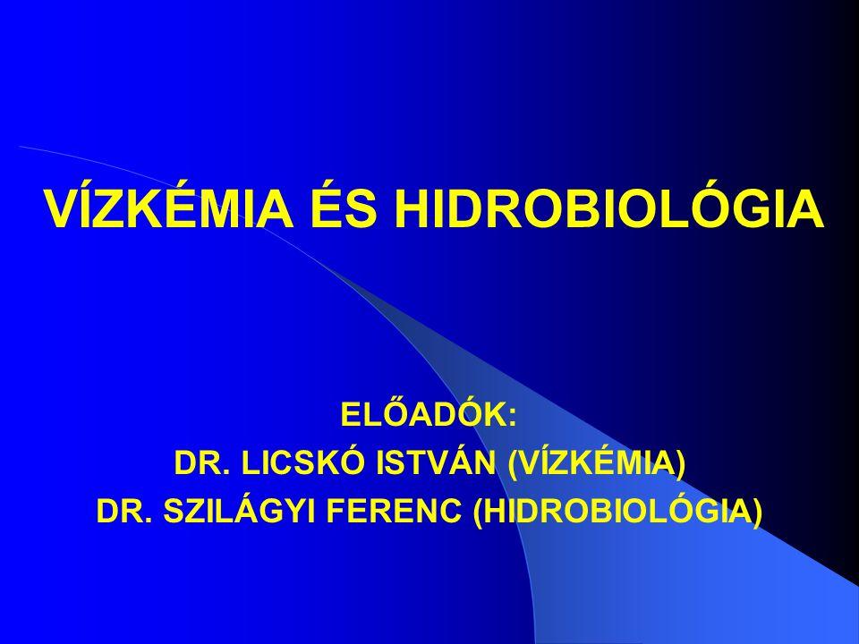 VÍZKÉMIA ÉS HIDROBIOLÓGIA ELŐADÓK: DR. LICSKÓ ISTVÁN (VÍZKÉMIA) DR. SZILÁGYI FERENC (HIDROBIOLÓGIA)