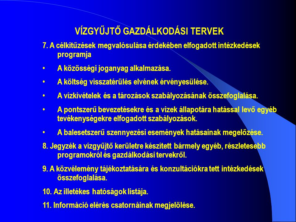VÍZGYŰJTŐ GAZDÁLKODÁSI TERVEK 7. A célkitűzések megvalósulása érdekében elfogadott intézkedések programja • A közösségi joganyag alkalmazása. • A költ