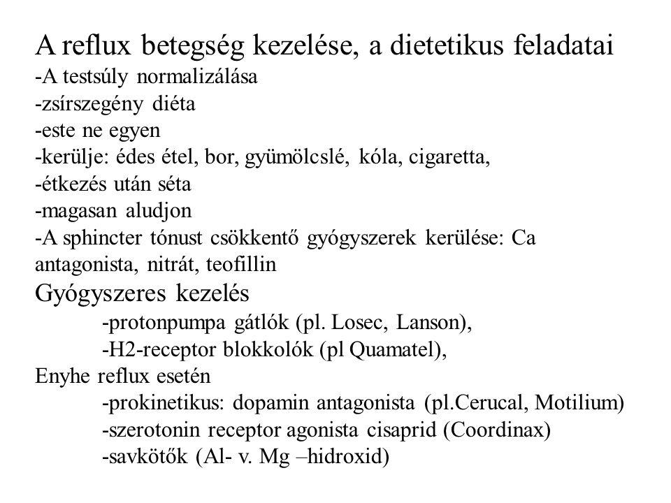 A reflux betegség kezelése, a dietetikus feladatai -A testsúly normalizálása -zsírszegény diéta -este ne egyen -kerülje: édes étel, bor, gyümölcslé, kóla, cigaretta, -étkezés után séta -magasan aludjon -A sphincter tónust csökkentő gyógyszerek kerülése: Ca antagonista, nitrát, teofillin Gyógyszeres kezelés -protonpumpa gátlók (pl.