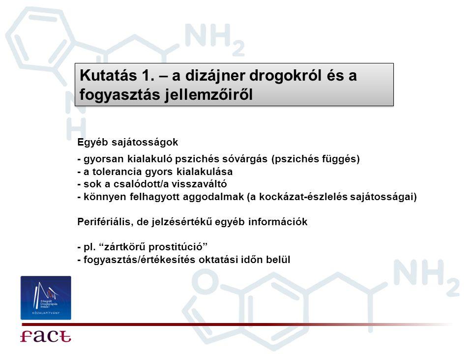 Kutatás 1. – a dizájner drogokról és a fogyasztás jellemzőiről Egyéb sajátosságok - gyorsan kialakuló pszichés sóvárgás (pszichés függés) - a toleranc