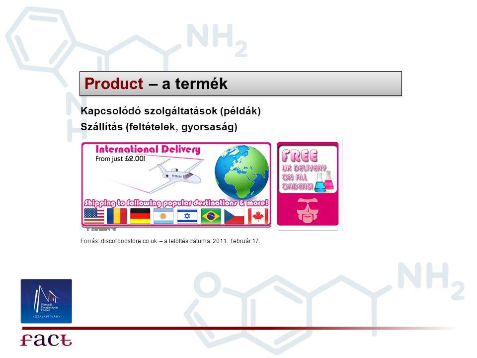 Product – a termék Kapcsolódó szolgáltatások (példák) Szállítás (feltételek, gyorsaság) Forrás: discofoodstore.co.uk – a letöltés dátuma: 2011. februá