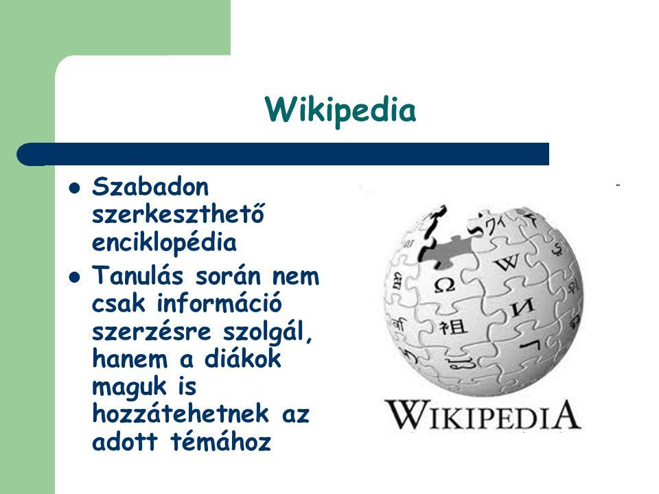 Wikipedia  Szabadon szerkeszthető enciklopédia  Tanulás során nem csak információ szerzésre szolgál, hanem a diákok maguk is hozzátehetnek az adott