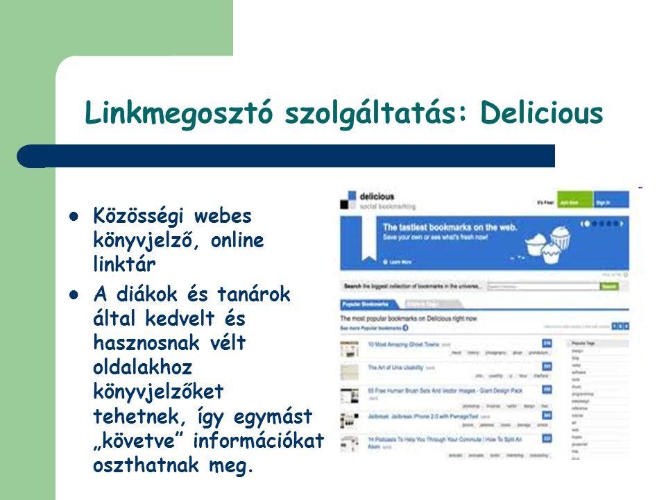 Linkmegosztó szolgáltatás: Delicious  Közösségi webes könyvjelző, online linktár  A diákok és tanárok által kedvelt és hasznosnak vélt oldalakhoz kö