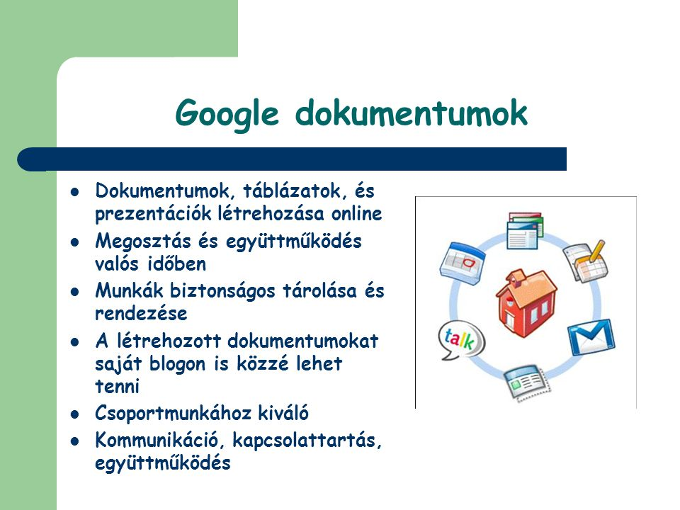 Google dokumentumok  Dokumentumok, táblázatok, és prezentációk létrehozása online  Megosztás és együttműködés valós időben  Munkák biztonságos táro
