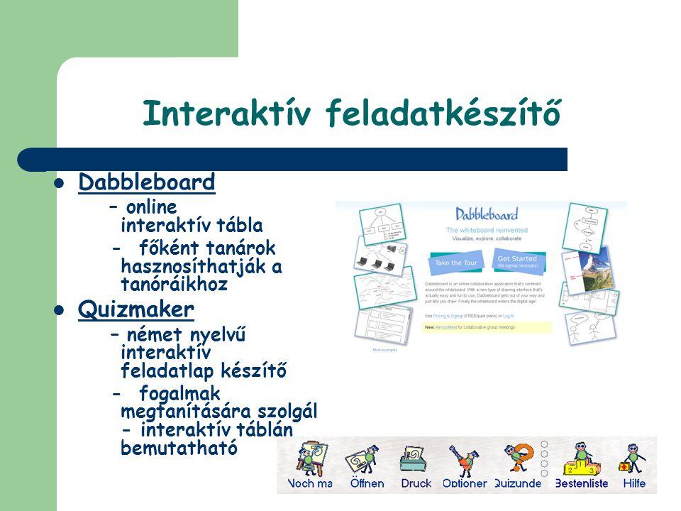 Interaktív feladatkészítő  Dabbleboard – online interaktív tábla - főként tanárok hasznosíthatják a tanóráikhoz  Quizmaker – német nyelvű interaktív