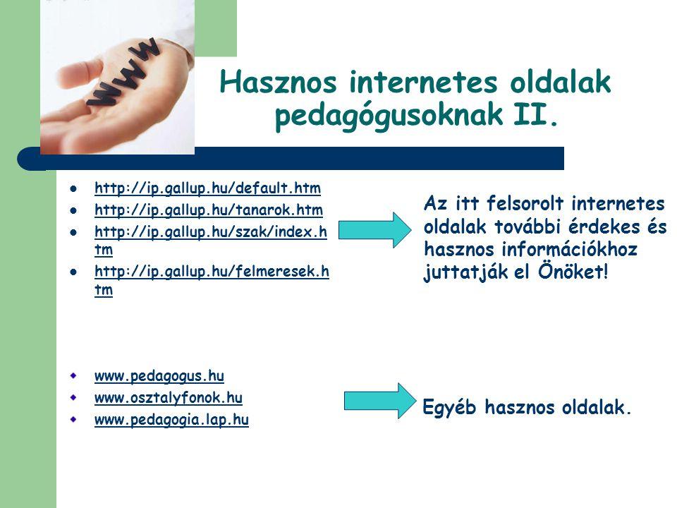 Hasznos internetes oldalak pedagógusoknak II.  http://ip.gallup.hu/default.htm http://ip.gallup.hu/default.htm  http://ip.gallup.hu/tanarok.htm http