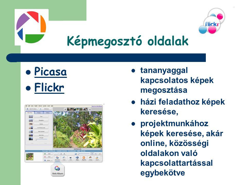 Képmegosztó oldalak  Picasa  Flickr  tananyaggal kapcsolatos képek megosztása  házi feladathoz képek keresése,  projektmunkához képek keresése, a