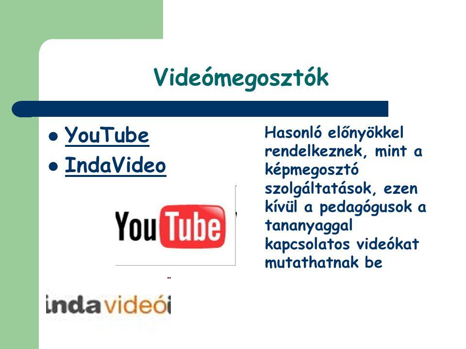 Videómegosztók  YouTube  IndaVideo Hasonló előnyökkel rendelkeznek, mint a képmegosztó szolgáltatások, ezen kívül a pedagógusok a tananyaggal kapcso