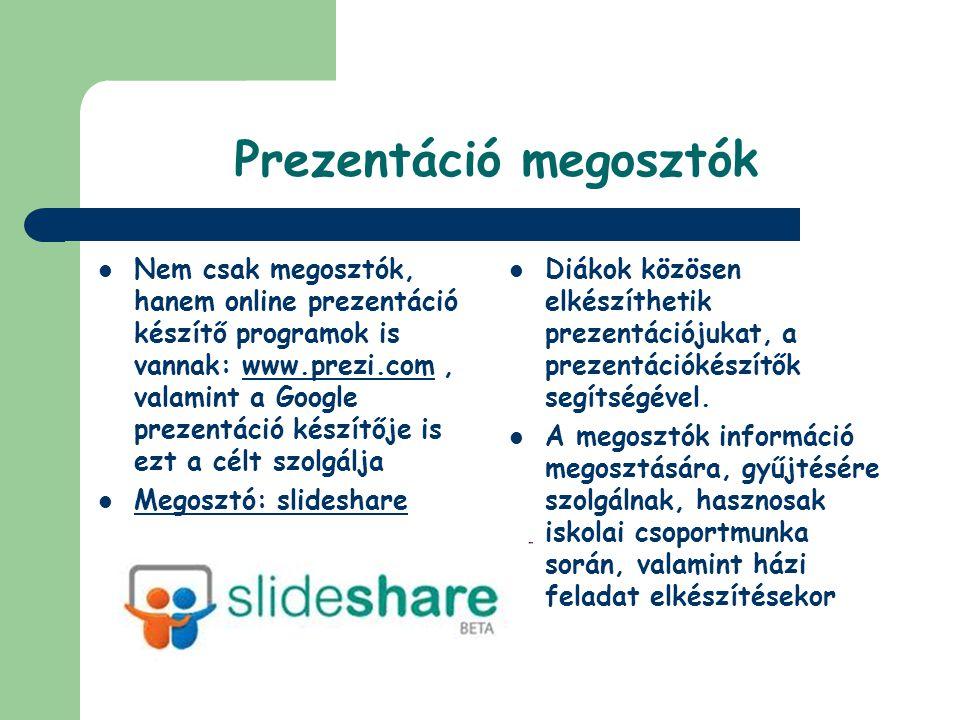 Prezentáció megosztók  Nem csak megosztók, hanem online prezentáció készítő programok is vannak: www.prezi.com, valamint a Google prezentáció készítő