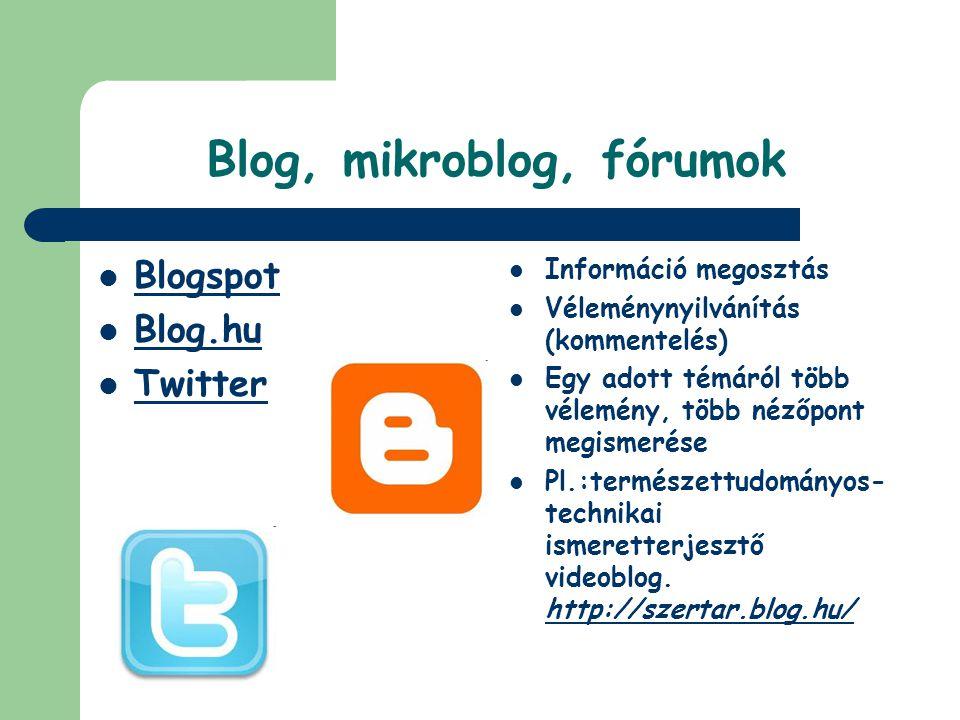 Blog, mikroblog, fórumok  Blogspot  Blog.hu  Twitter  Információ megosztás  Véleménynyilvánítás (kommentelés)  Egy adott témáról több vélemény,