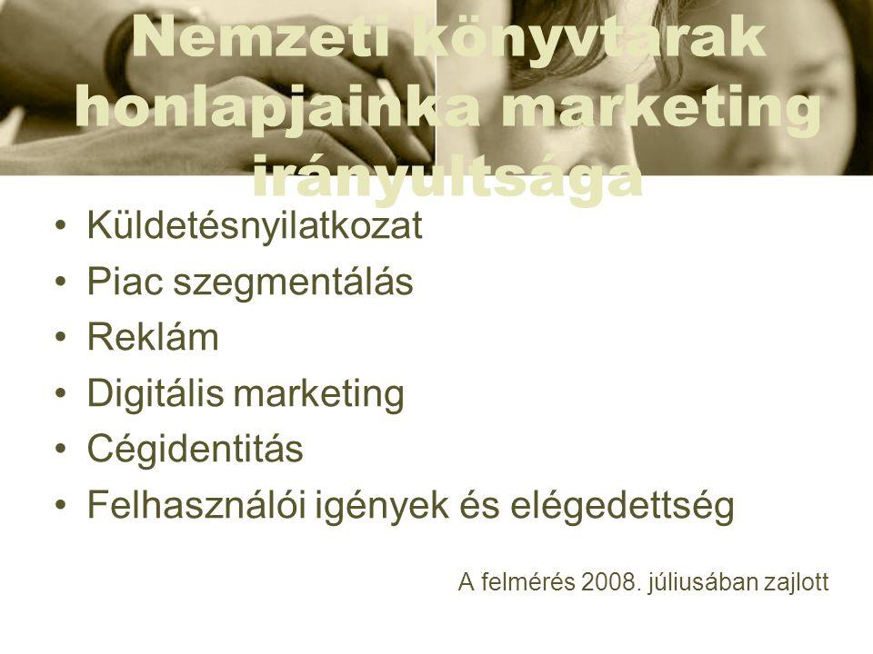 Nemzeti könyvtárak honlapjainka marketing irányultsága •Küldetésnyilatkozat •Piac szegmentálás •Reklám •Digitális marketing •Cégidentitás •Felhasználó