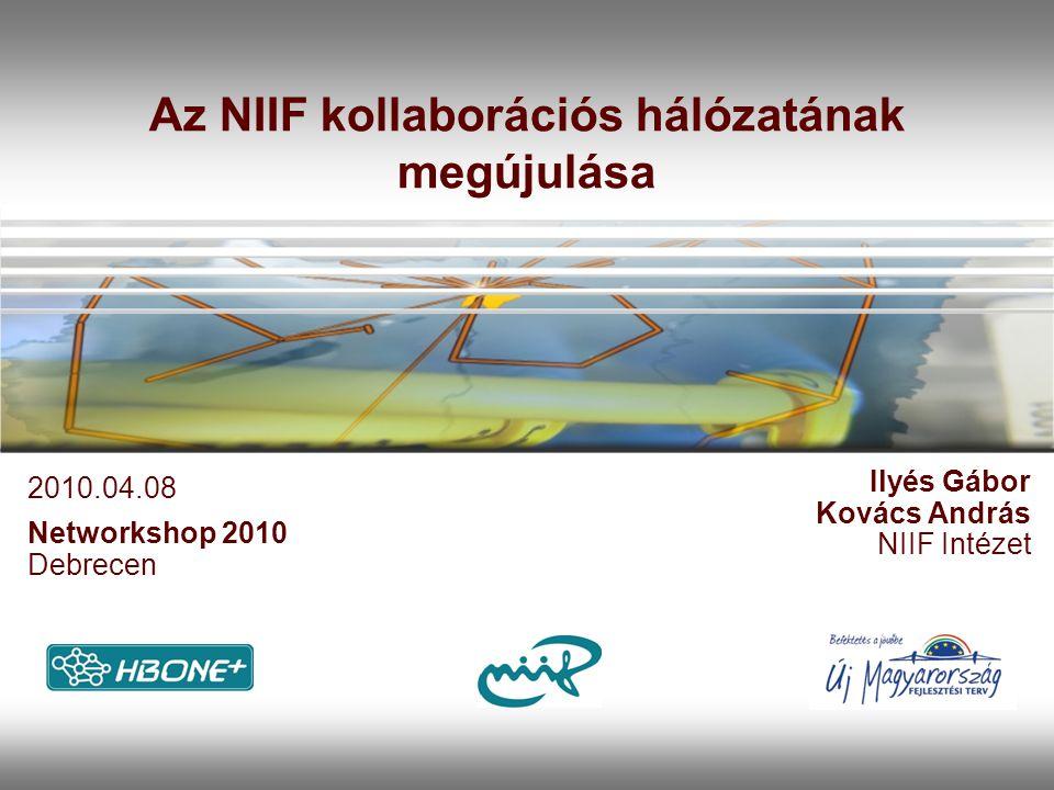 Az NIIF kollaborációs hálózatának megújulása Ilyés Gábor Kovács András NIIF Intézet Networkshop 2010 Debrecen 2010.04.08