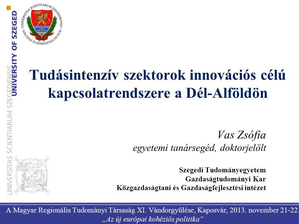 Tudásintenzív szektorok innovációs célú kapcsolatrendszere a Dél-Alföldön A Magyar Regionális Tudományi Társaság XI. Vándorgyűlése, Kaposvár, 2013. no