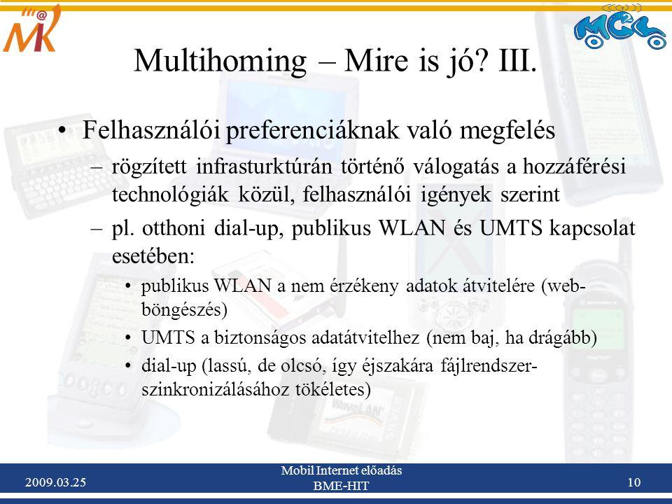 2009.03.25 Mobil Internet előadás BME-HIT 10 Multihoming – Mire is jó? III. •Felhasználói preferenciáknak való megfelés –rögzített infrasturktúrán tör