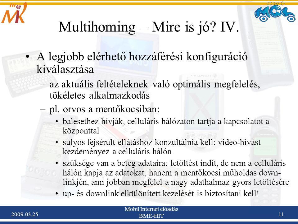2009.03.25 Mobil Internet előadás BME-HIT 11 Multihoming – Mire is jó? IV. •A legjobb elérhető hozzáférési konfiguráció kiválasztása –az aktuális felt