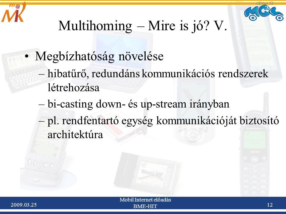 2009.03.25 Mobil Internet előadás BME-HIT 12 Multihoming – Mire is jó? V. •Megbízhatóság növelése –hibatűrő, redundáns kommunikációs rendszerek létreh
