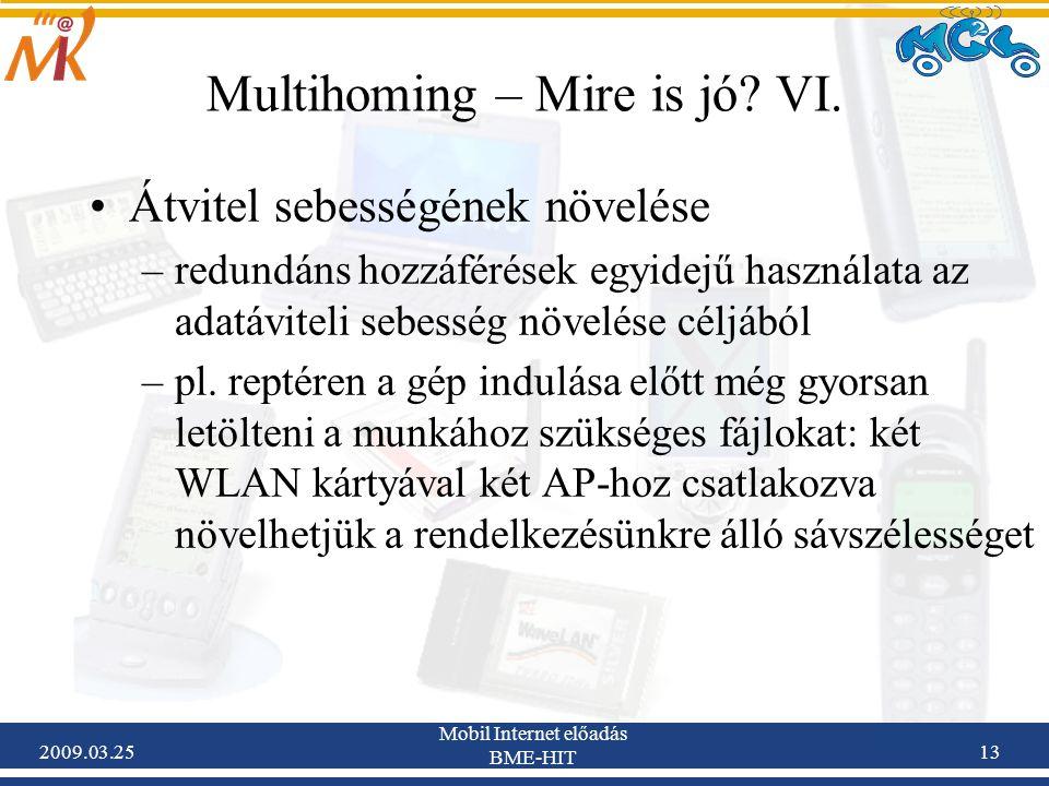 2009.03.25 Mobil Internet előadás BME-HIT 13 Multihoming – Mire is jó? VI. •Átvitel sebességének növelése –redundáns hozzáférések egyidejű használata