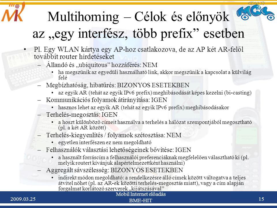 """2009.03.25 Mobil Internet előadás BME-HIT 15 Multihoming – Célok és előnyök az """"egy interfész, több prefix"""" esetben •Pl. Egy WLAN kártya egy AP-hoz cs"""