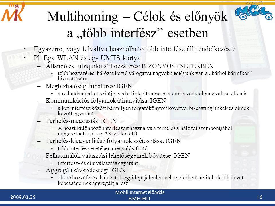 """2009.03.25 Mobil Internet előadás BME-HIT 16 Multihoming – Célok és előnyök a """"több interfész esetben •Egyszerre, vagy felváltva használható több interfész áll rendelkezésre •Pl."""