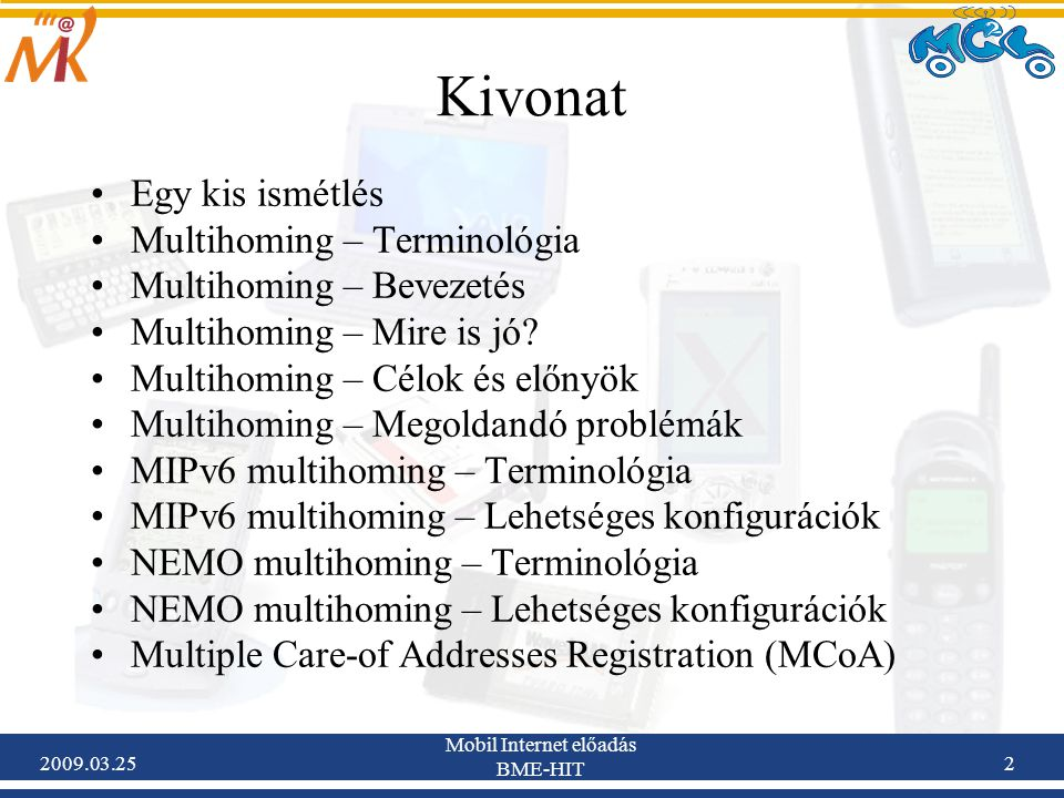 2009.03.25 Mobil Internet előadás BME-HIT 2 Kivonat •Egy kis ismétlés •Multihoming – Terminológia •Multihoming – Bevezetés •Multihoming – Mire is jó.