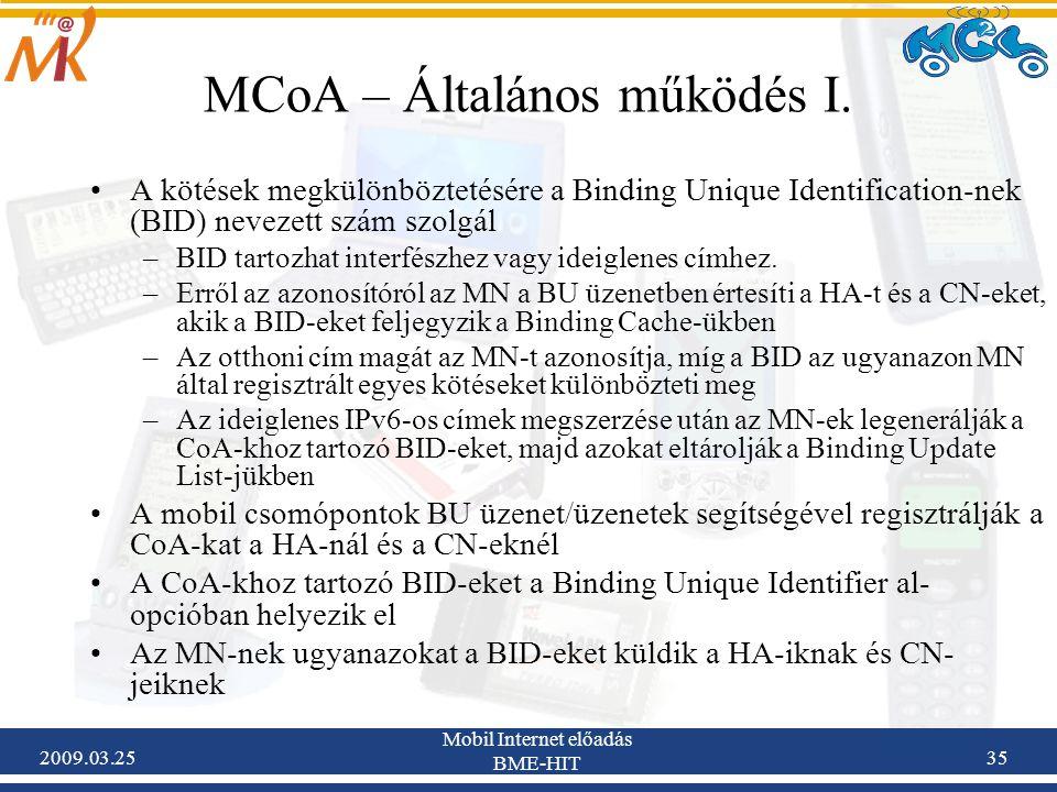 2009.03.25 Mobil Internet előadás BME-HIT 35 MCoA – Általános működés I. •A kötések megkülönböztetésére a Binding Unique Identification-nek (BID) neve