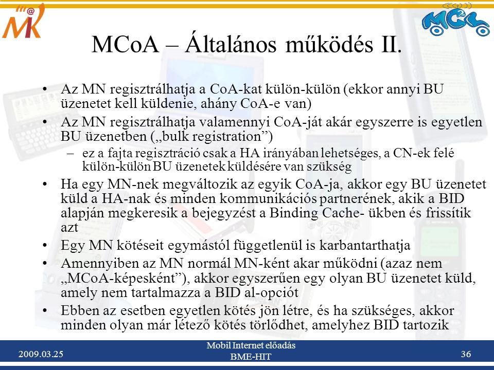 2009.03.25 Mobil Internet előadás BME-HIT 36 MCoA – Általános működés II. •Az MN regisztrálhatja a CoA-kat külön-külön (ekkor annyi BU üzenetet kell k