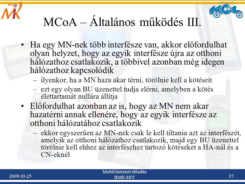 2009.03.25 Mobil Internet előadás BME-HIT 37 MCoA – Általános működés III. •Ha egy MN-nek több interfésze van, akkor előfordulhat olyan helyzet, hogy