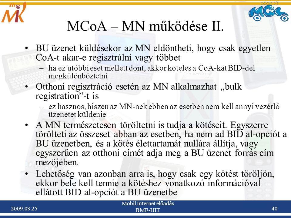 2009.03.25 Mobil Internet előadás BME-HIT 40 MCoA – MN működése II. •BU üzenet küldésekor az MN eldöntheti, hogy csak egyetlen CoA-t akar-e regisztrál