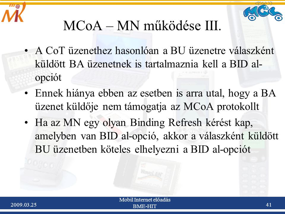 2009.03.25 Mobil Internet előadás BME-HIT 41 MCoA – MN működése III. •A CoT üzenethez hasonlóan a BU üzenetre válaszként küldött BA üzenetnek is tarta