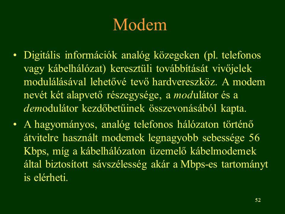 52 Modem •Digitális információk analóg közegeken (pl. telefonos vagy kábelhálózat) keresztüli továbbítását vivőjelek modulálásával lehetővé tevő hardv
