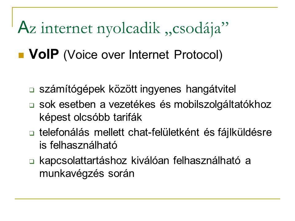 """A z internet nyolcadik """"csodája  VoIP (Voice over Internet Protocol)  számítógépek között ingyenes hangátvitel  sok esetben a vezetékes és mobilszolgáltatókhoz képest olcsóbb tarifák  telefonálás mellett chat-felületként és fájlküldésre is felhasználható  kapcsolattartáshoz kiválóan felhasználható a munkavégzés során"""