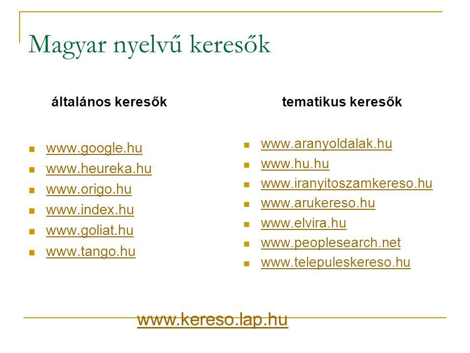 Magyar nyelvű keresők általános keresők  www.google.hu www.google.hu  www.heureka.hu www.heureka.hu  www.origo.hu www.origo.hu  www.index.hu www.i