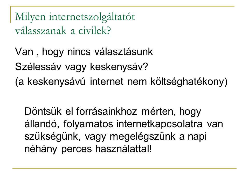 Milyen internetszolgáltatót válasszanak a civilek? Van, hogy nincs választásunk Szélessáv vagy keskenysáv? (a keskenysávú internet nem költséghatékony