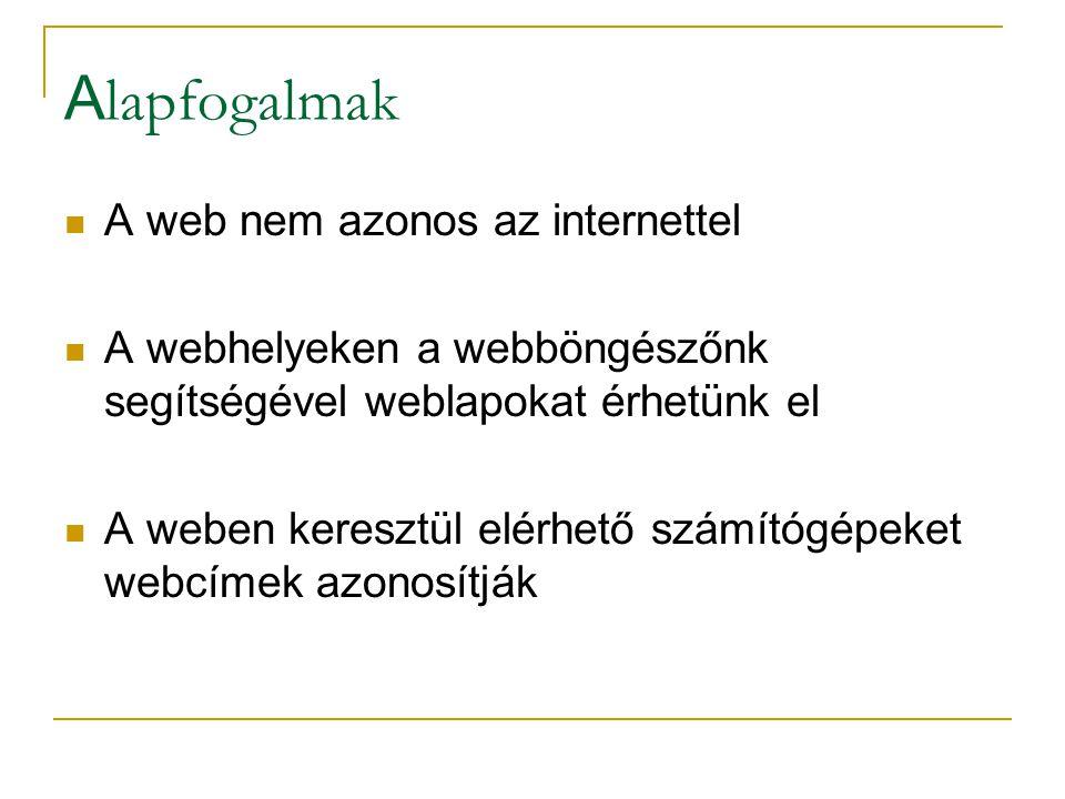 A lapfogalmak  A web nem azonos az internettel  A webhelyeken a webböngészőnk segítségével weblapokat érhetünk el  A weben keresztül elérhető számítógépeket webcímek azonosítják