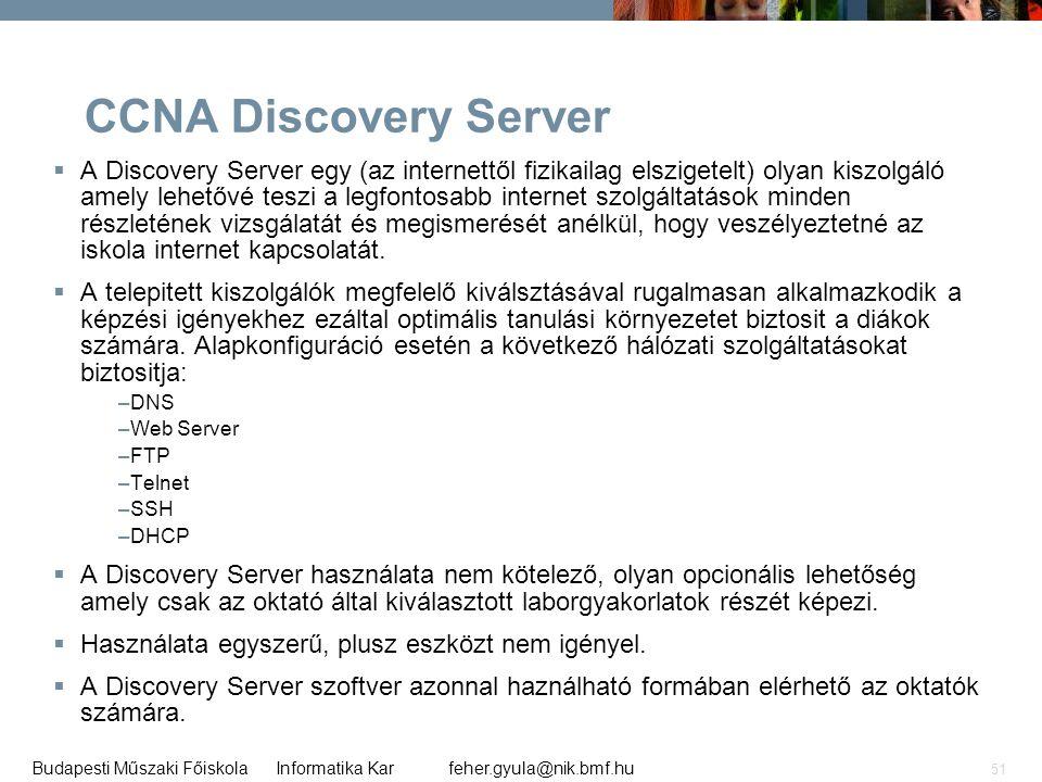 feher.gyula@nik.bmf.huBudapesti Műszaki Főiskola Informatika Kar 51 CCNA Discovery Server  A Discovery Server egy (az internettől fizikailag elsziget