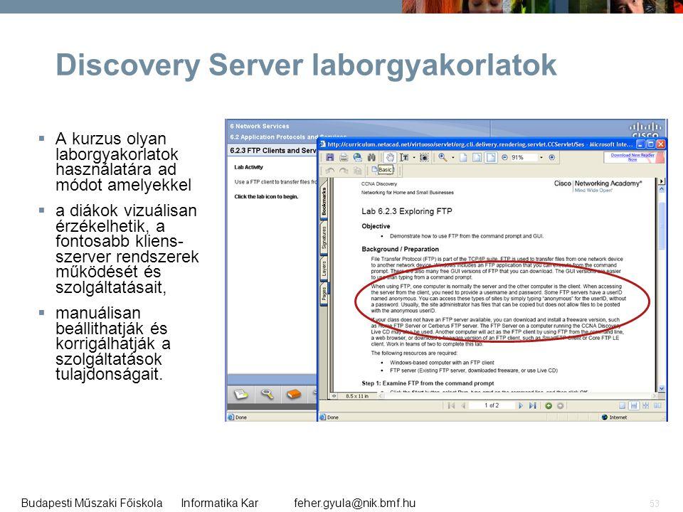 feher.gyula@nik.bmf.huBudapesti Műszaki Főiskola Informatika Kar 53 Discovery Server laborgyakorlatok  A kurzus olyan laborgyakorlatok használatára a