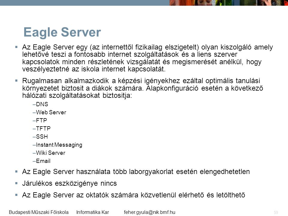 feher.gyula@nik.bmf.huBudapesti Műszaki Főiskola Informatika Kar 59 Eagle Server  Az Eagle Server egy (az internettől fizikailag elszigetelt) olyan k