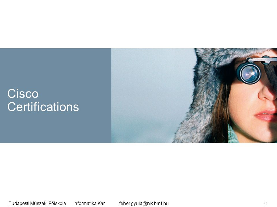 feher.gyula@nik.bmf.huBudapesti Műszaki Főiskola Informatika Kar 61 Cisco Certifications