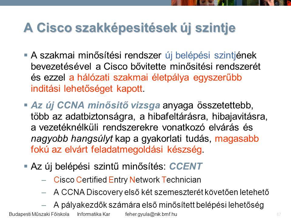 feher.gyula@nik.bmf.huBudapesti Műszaki Főiskola Informatika Kar 67 A Cisco szakképesitések új szintje  A szakmai minősítési rendszer új belépési szi