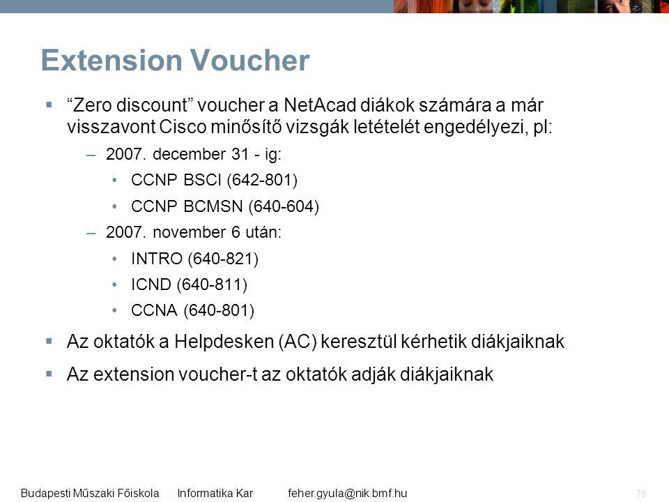 """feher.gyula@nik.bmf.huBudapesti Műszaki Főiskola Informatika Kar 75 Extension Voucher  """"Zero discount"""" voucher a NetAcad diákok számára a már visszav"""