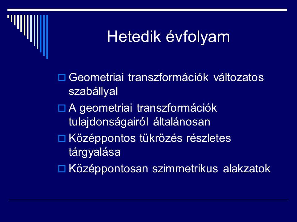 Hetedik évfolyam  Geometriai transzformációk változatos szabállyal  A geometriai transzformációk tulajdonságairól általánosan  Középpontos tükrözés
