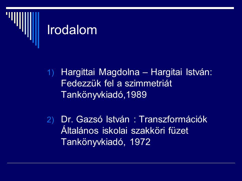 Irodalom 1) Hargittai Magdolna – Hargitai István: Fedezzük fel a szimmetriát Tankönyvkiadó,1989 2) Dr. Gazsó István : Transzformációk Általános iskola