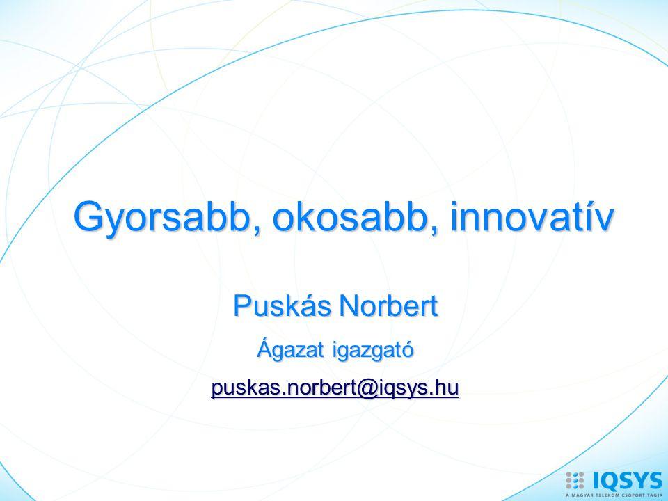 Gyorsabb, okosabb, innovatív Puskás Norbert Ágazat igazgató puskas.norbert@iqsys.hu