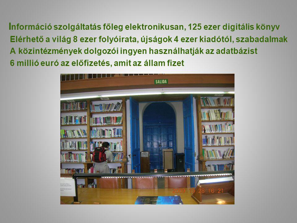 I nformáció szolgáltatás főleg elektronikusan, 125 ezer digitális könyv Elérhető a világ 8 ezer folyóirata, újságok 4 ezer kiadótól, szabadalmak A köz