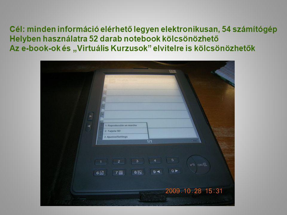 """Cél: minden információ elérhető legyen elektronikusan, 54 számítógép Helyben használatra 52 darab notebook kölcsönözhető Az e-book-ok és """"Virtuális Ku"""