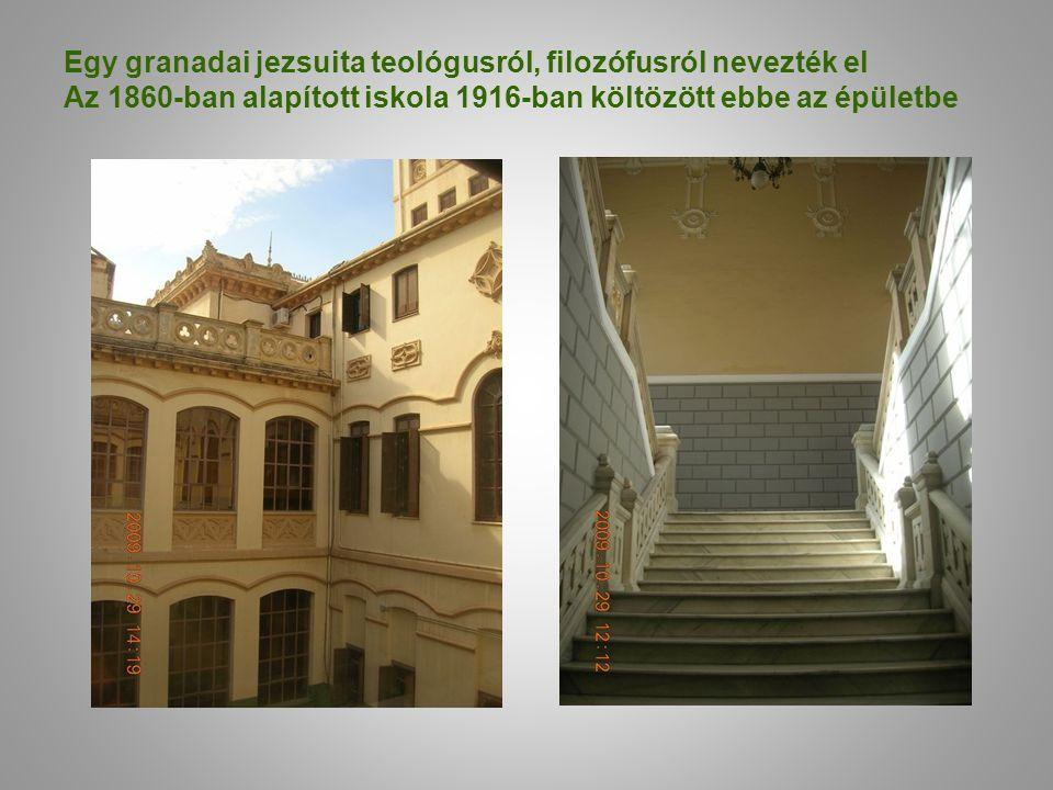 Egy granadai jezsuita teológusról, filozófusról nevezték el Az 1860-ban alapított iskola 1916-ban költözött ebbe az épületbe